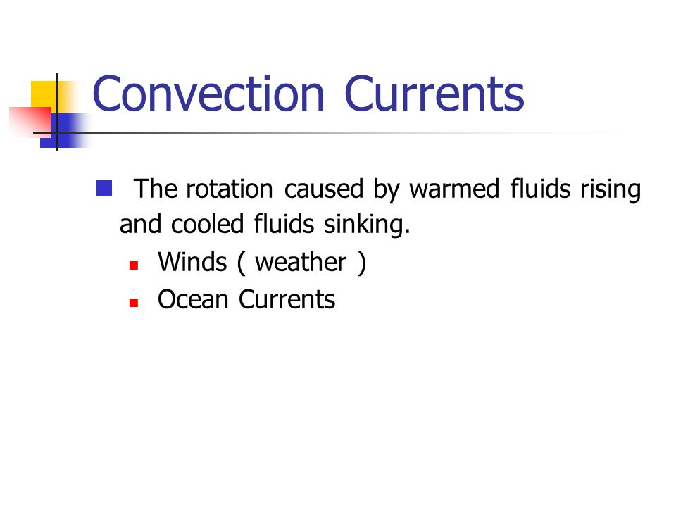 Convection Currents The rotation caused by warmed fluids rising and cooled fluids sinking.