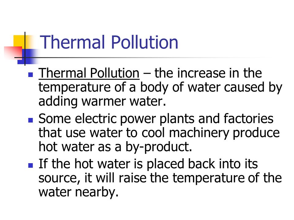Thermal Pollution Thermal Pollution – the increase in the temperature of a body of water caused by adding warmer water.