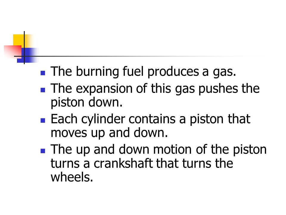 The burning fuel produces a gas. The expansion of this gas pushes the piston down.
