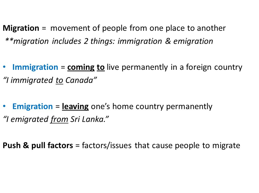 factors of migration Full answer economic, political and environmental push factors influence a person's decision to migrate economic push factors usually provide the main impetus for migration.