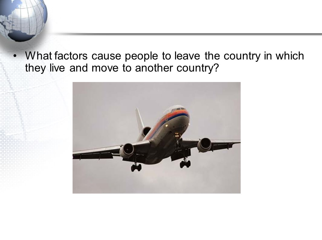 What factors cause people to leave the country in which they live and move to another country