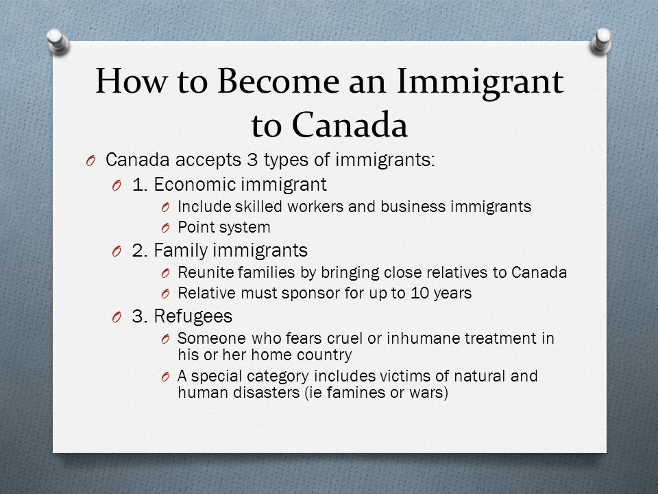 How to Become an Immigrant to Canada O Canada accepts 3 types of immigrants: O 1.