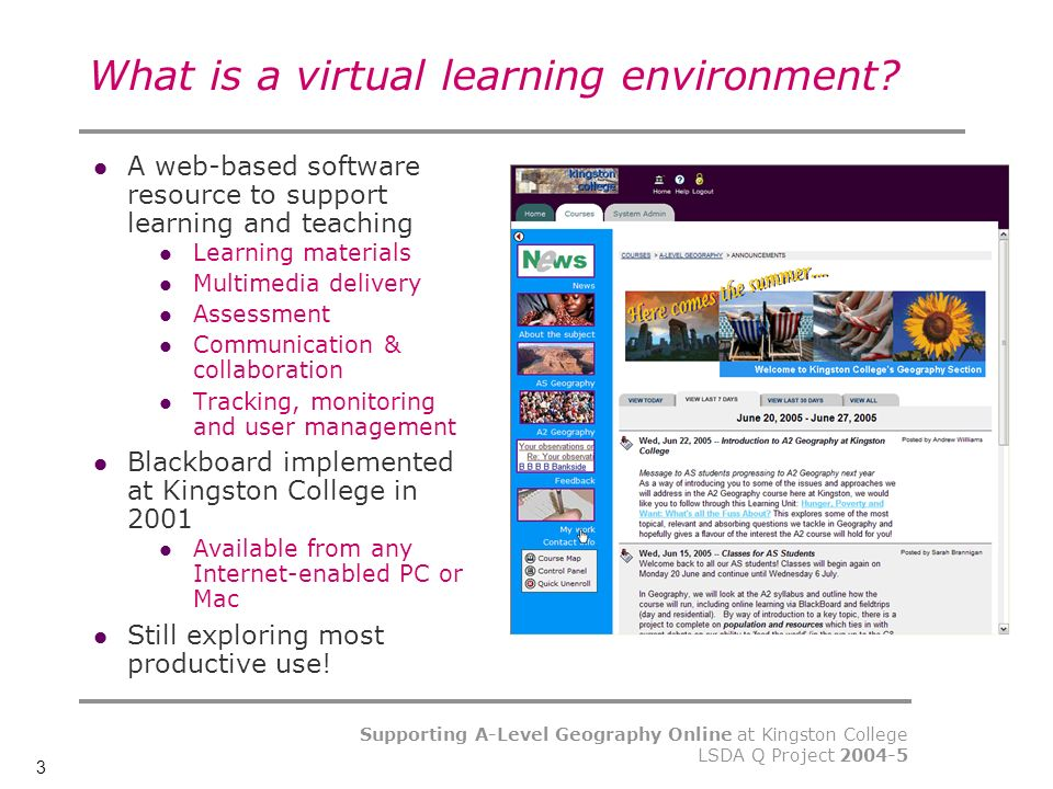 3 Supporting A-Level Geography Online at Kingston College LSDA Q Project What is a virtual learning environment.