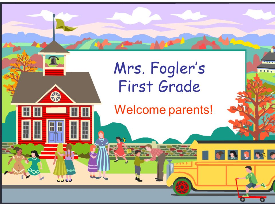 Mrs. Fogler's First Grade Welcome parents!