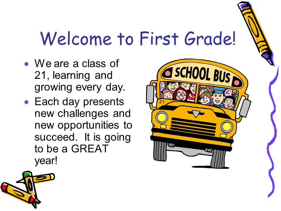 Welcome to First Grade.  We are a class of 21, learning and growing every day.