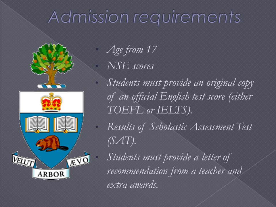Age from 17 NSE scores Students must provide an original copy of an official English test score (either TOEFL or IELTS).