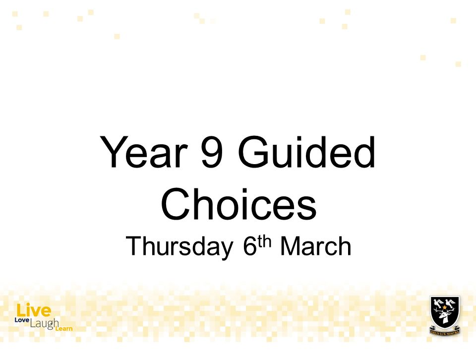 Year 9 Guided Choices Thursday 6 th March