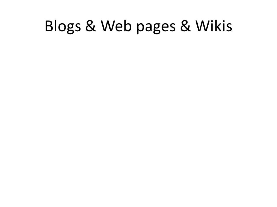 Blogs & Web pages & Wikis
