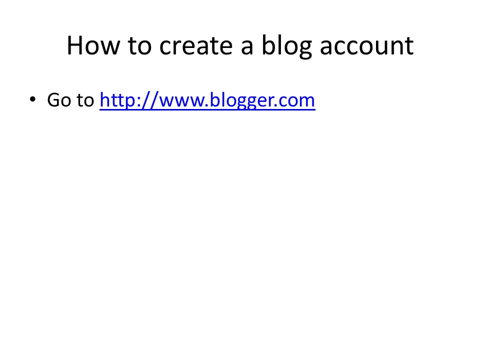 How to create a blog account Go to