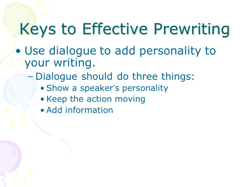Keys to Effective Prewriting Use dialogue to add personality to your writing.