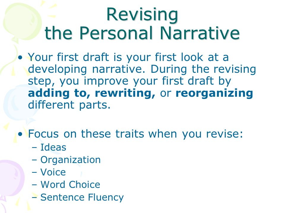Revising the Personal Narrative Your first draft is your first look at a developing narrative.