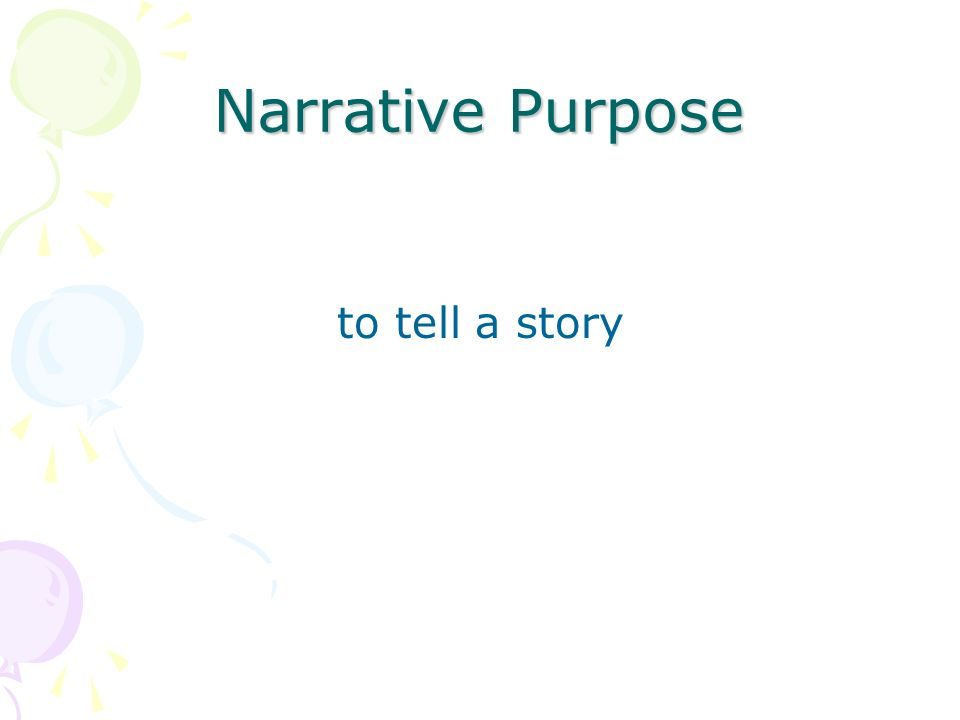 Narrative Purpose to tell a story