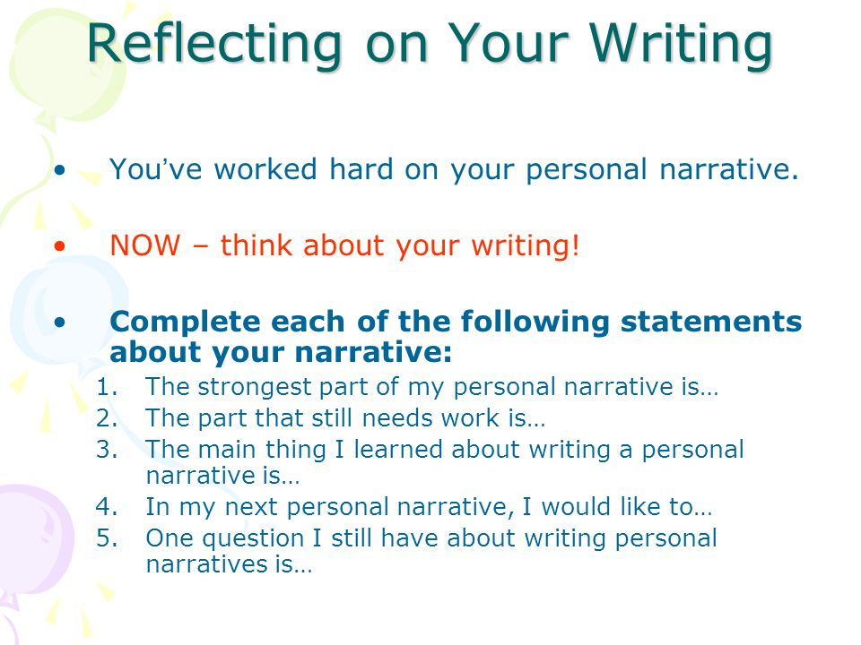 Reflecting on Your Writing You've worked hard on your personal narrative.