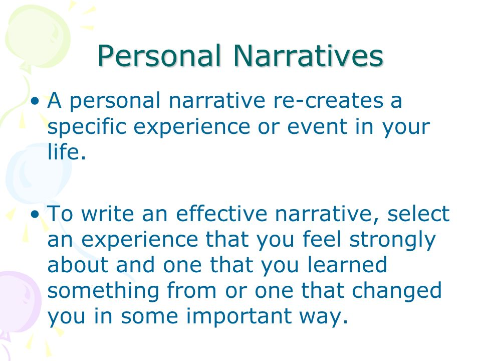 Personal Narratives A personal narrative re-creates a specific experience or event in your life.