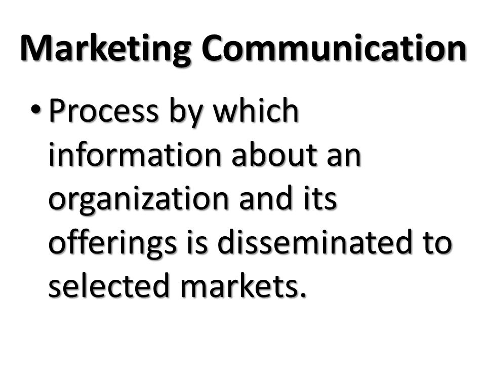 Marketing Communication Process by which information about an organization and its offerings is disseminated to selected markets.