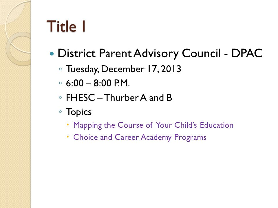 Title I District Parent Advisory Council - DPAC ◦ Tuesday, December 17, 2013 ◦ 6:00 – 8:00 P.M.