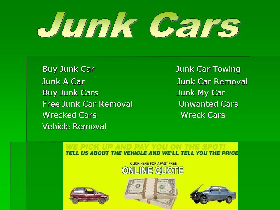 The Word Junk mean a waste. So, junk a car means a waste car which ...