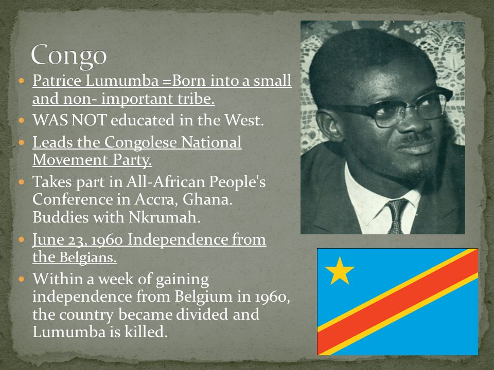 Patrice Lumumba =Born into a small and non- important tribe.