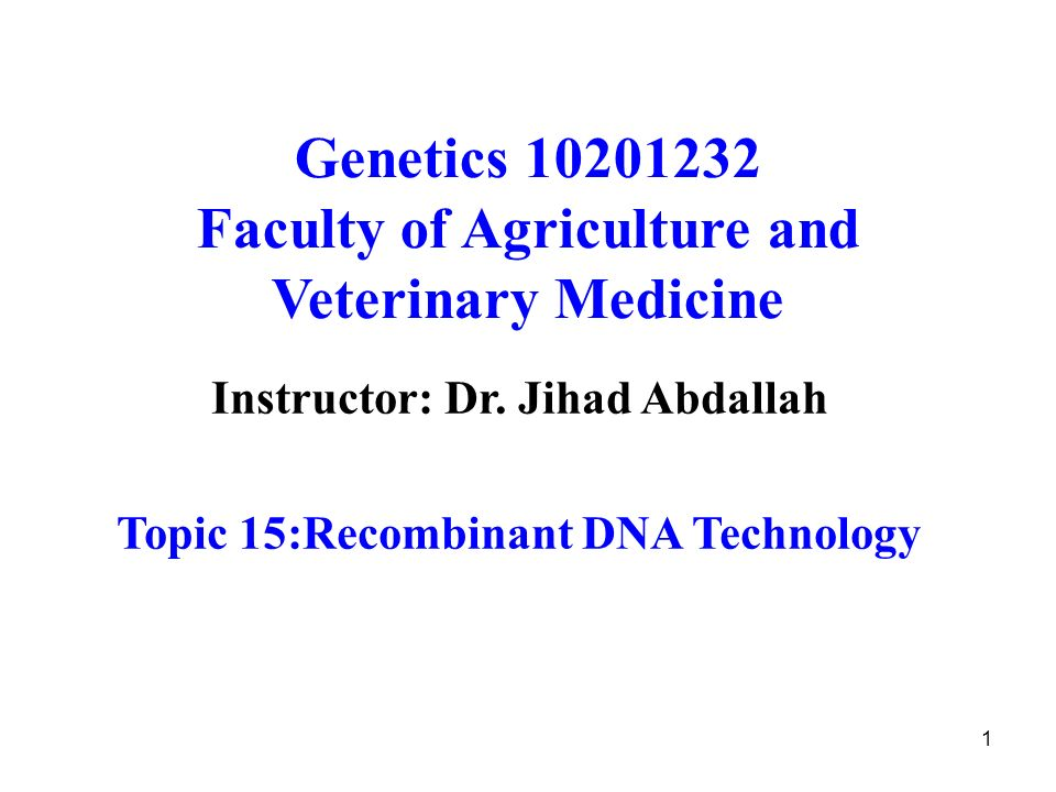 1 Genetics Faculty of Agriculture and Veterinary Medicine Instructor: Dr.
