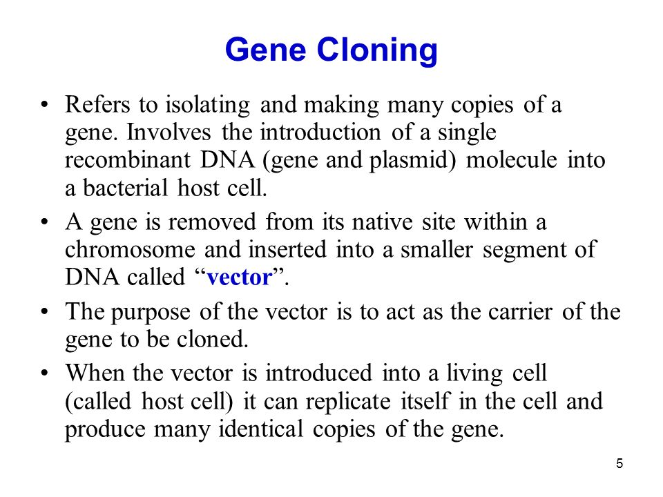 5 Gene Cloning Refers to isolating and making many copies of a gene.