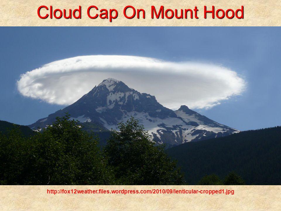 Cloud Cap On Mount Hood http://fox12weather.files.wordpress.com/2010/09/lenticular-cropped1.jpg