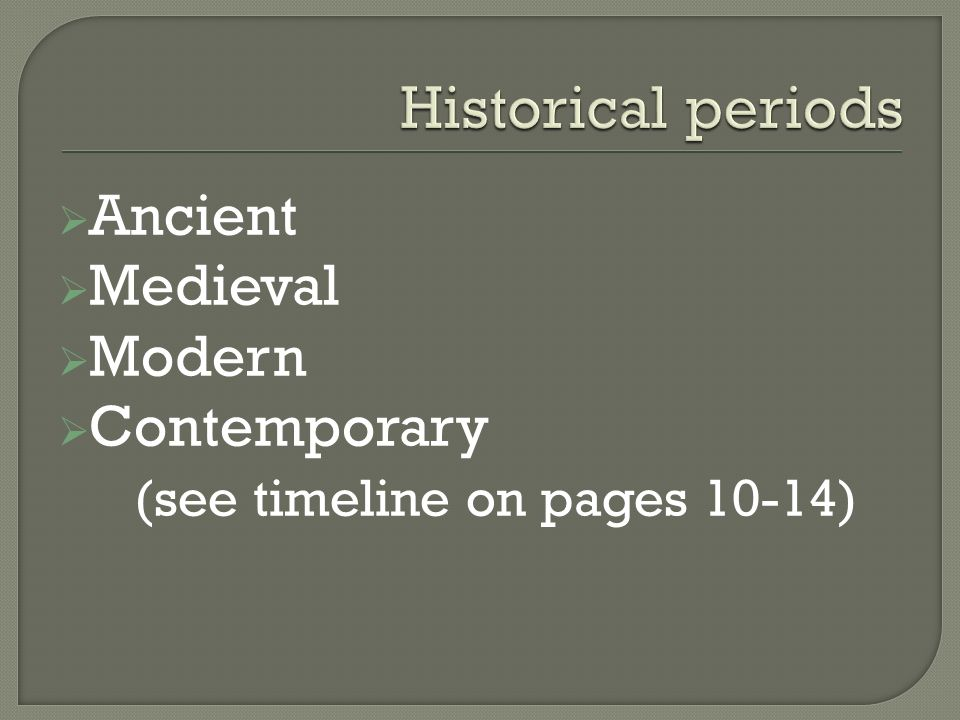  Ancient  Medieval  Modern  Contemporary (see timeline on pages 10-14)