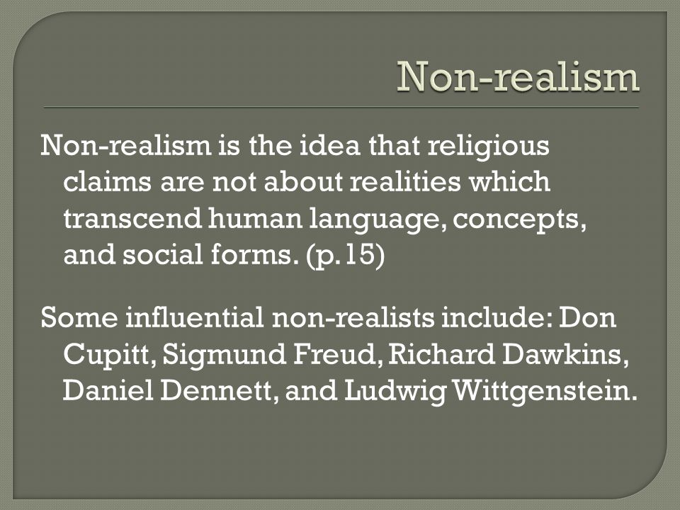 Non-realism is the idea that religious claims are not about realities which transcend human language, concepts, and social forms.