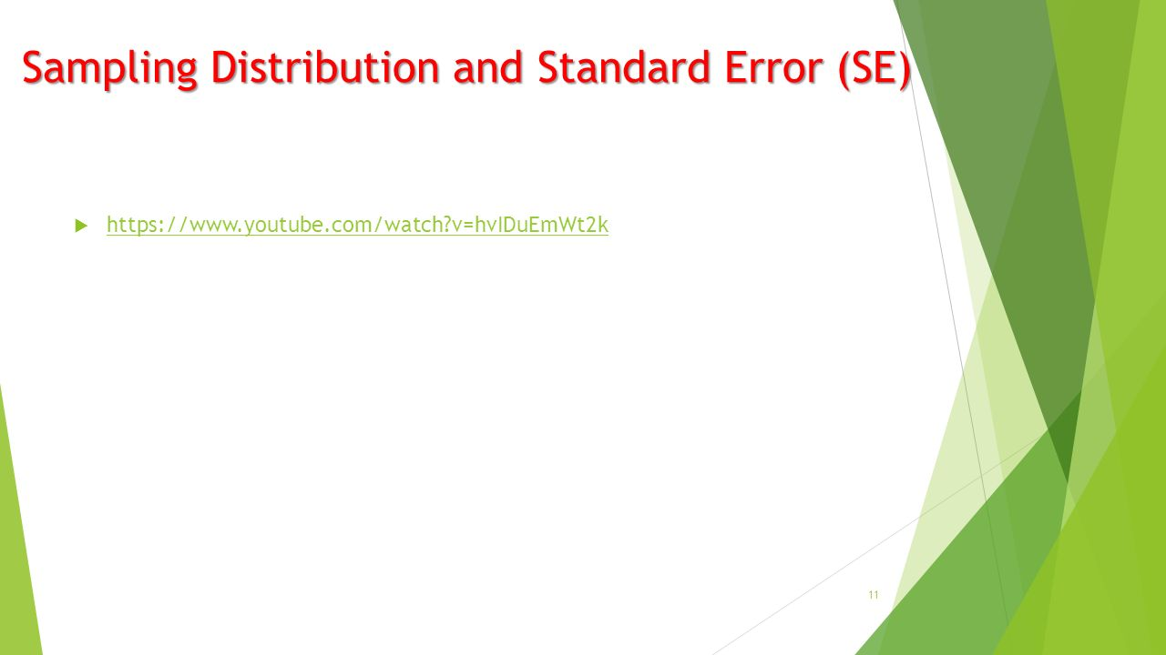 Sampling Distribution and Standard Error (SE)    v=hvIDuEmWt2k   v=hvIDuEmWt2k 11