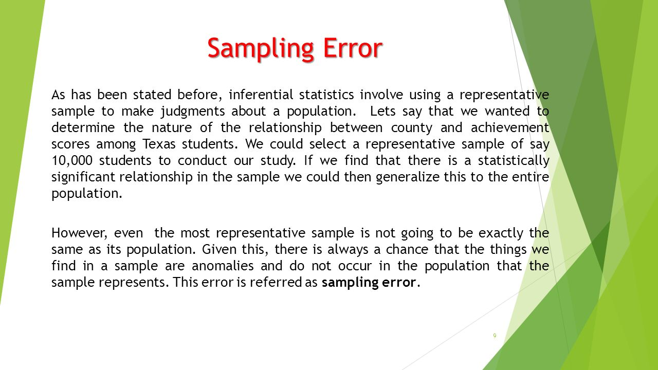Sampling Error As has been stated before, inferential statistics involve using a representative sample to make judgments about a population.