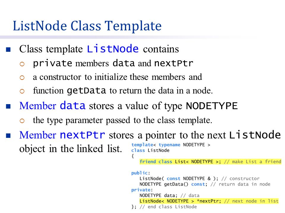 Class template ListNode contains  private members data and nextPtr  a constructor to initialize these members and  function getData to return the data in a node.