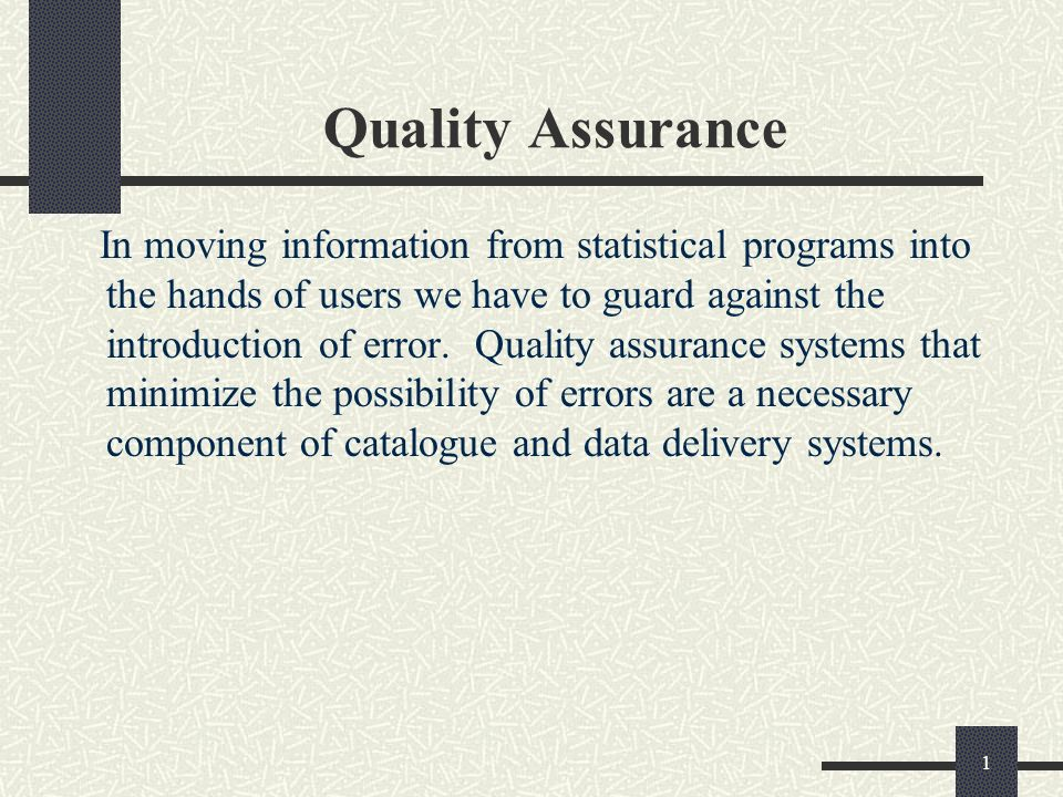 1 Quality Assurance In moving information from statistical programs into the hands of users we have to guard against the introduction of error.