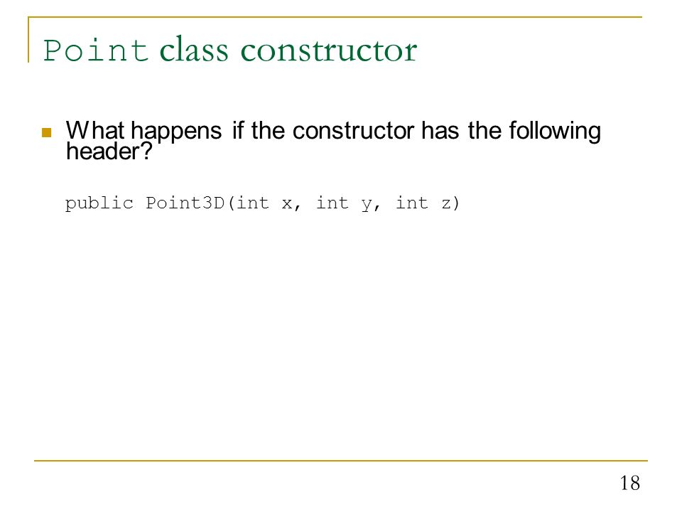 18 Point class constructor What happens if the constructor has the following header.