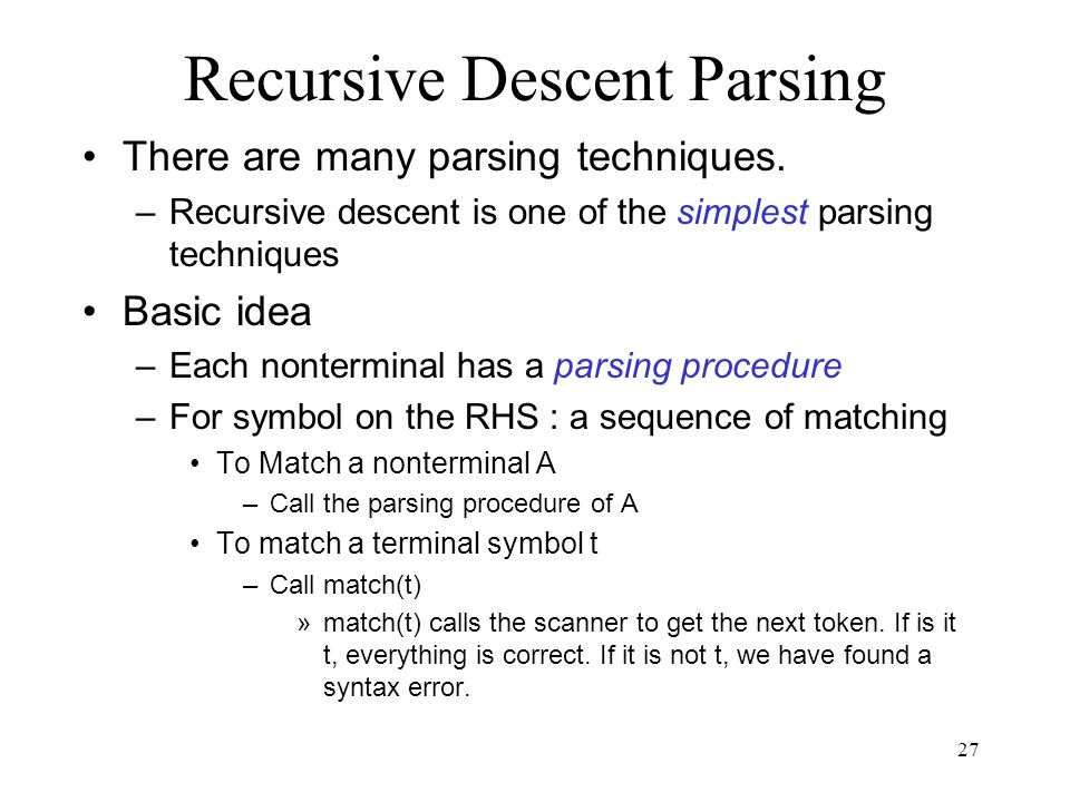 27 Recursive Descent Parsing There are many parsing techniques.