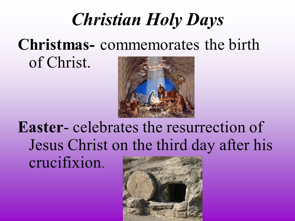Christian Holy Days Christmas- commemorates the birth of Christ.