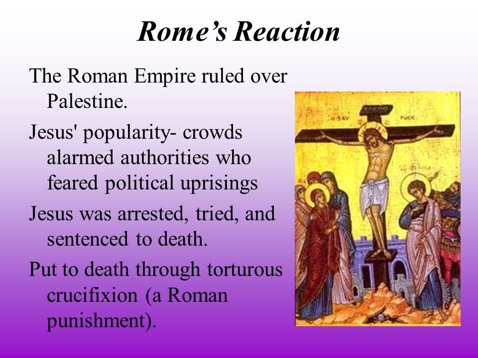 Rome's Reaction The Roman Empire ruled over Palestine.