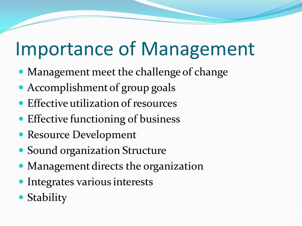 Importance of Management Management meet the challenge of change Accomplishment of group goals Effective utilization of resources Effective functionin