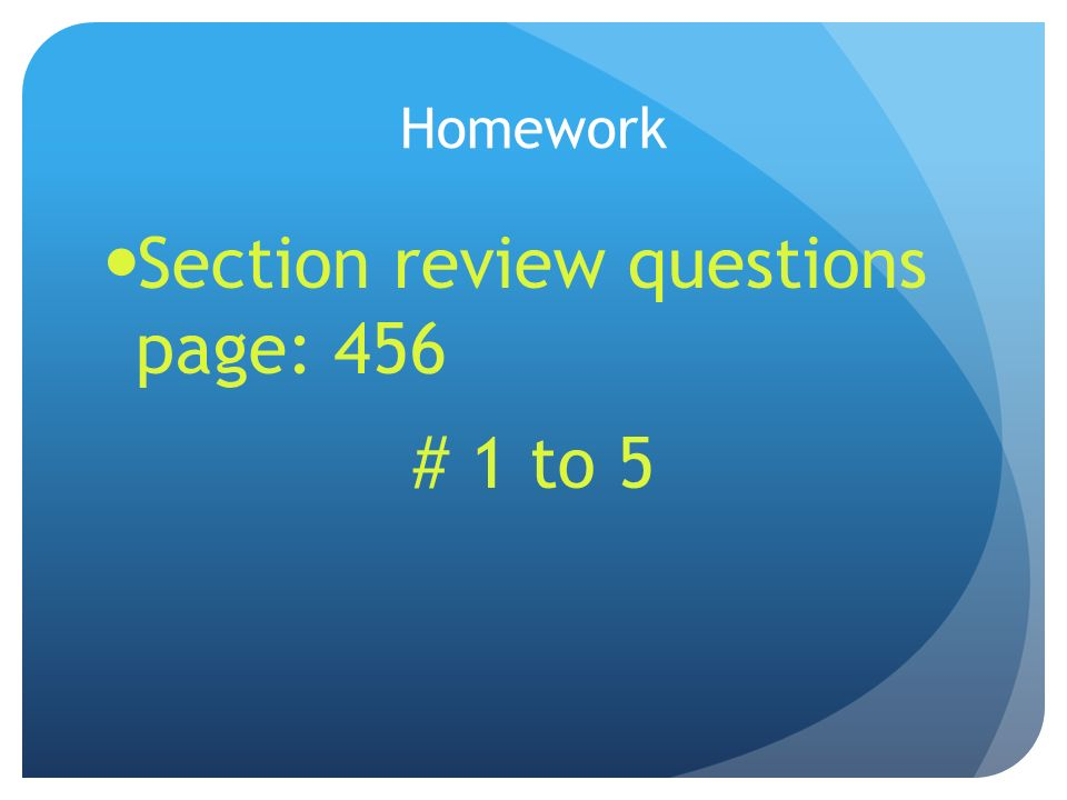 Homework Section review questions page: 456 # 1 to 5