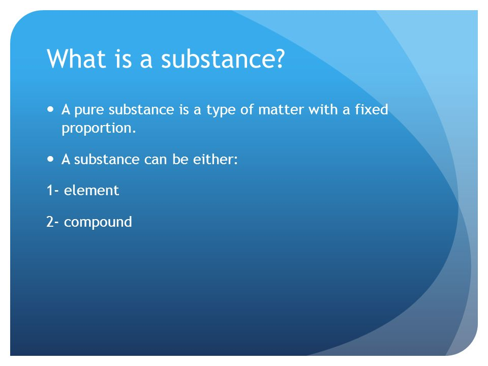 What is a substance. A pure substance is a type of matter with a fixed proportion.