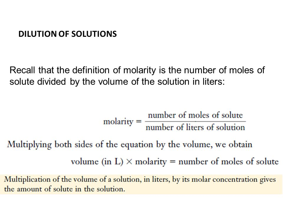 Recall that the definition of molarity is the number of moles of solute divided by the volume of the solution in liters: DILUTION OF SOLUTIONS