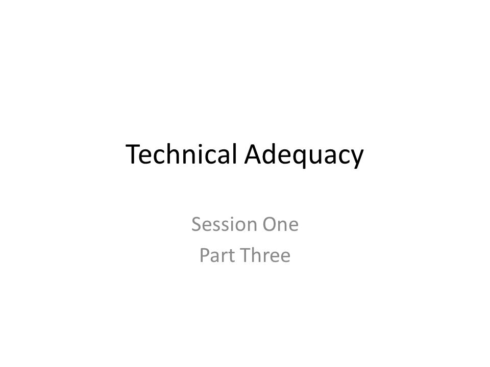Technical Adequacy Session One Part Three