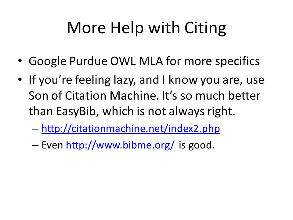 More Help with Citing Google Purdue OWL MLA for more specifics If you're feeling lazy, and I know you are, use Son of Citation Machine.