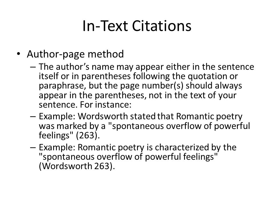 In-Text Citations Author-page method – The author's name may appear either in the sentence itself or in parentheses following the quotation or paraphrase, but the page number(s) should always appear in the parentheses, not in the text of your sentence.