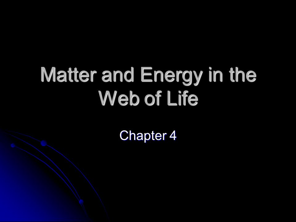 Matter and Energy in the Web of Life Chapter 4