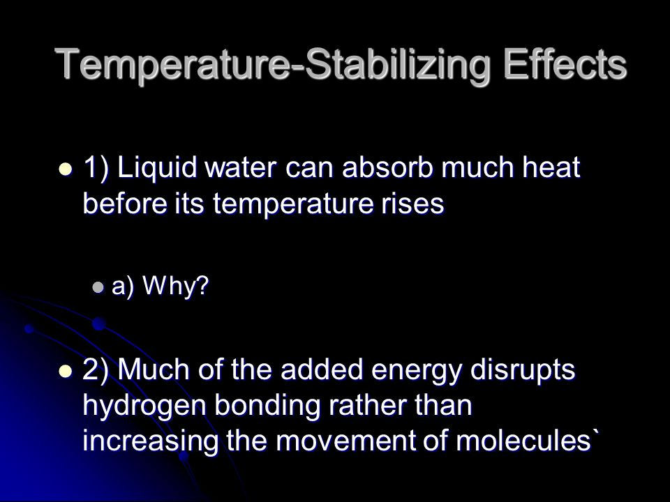 Temperature-Stabilizing Effects Temperature-Stabilizing Effects 1) Liquid water can absorb much heat before its temperature rises 1) Liquid water can absorb much heat before its temperature rises a) Why.