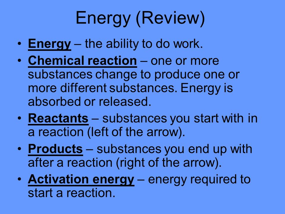 Energy (Review) Energy – the ability to do work.