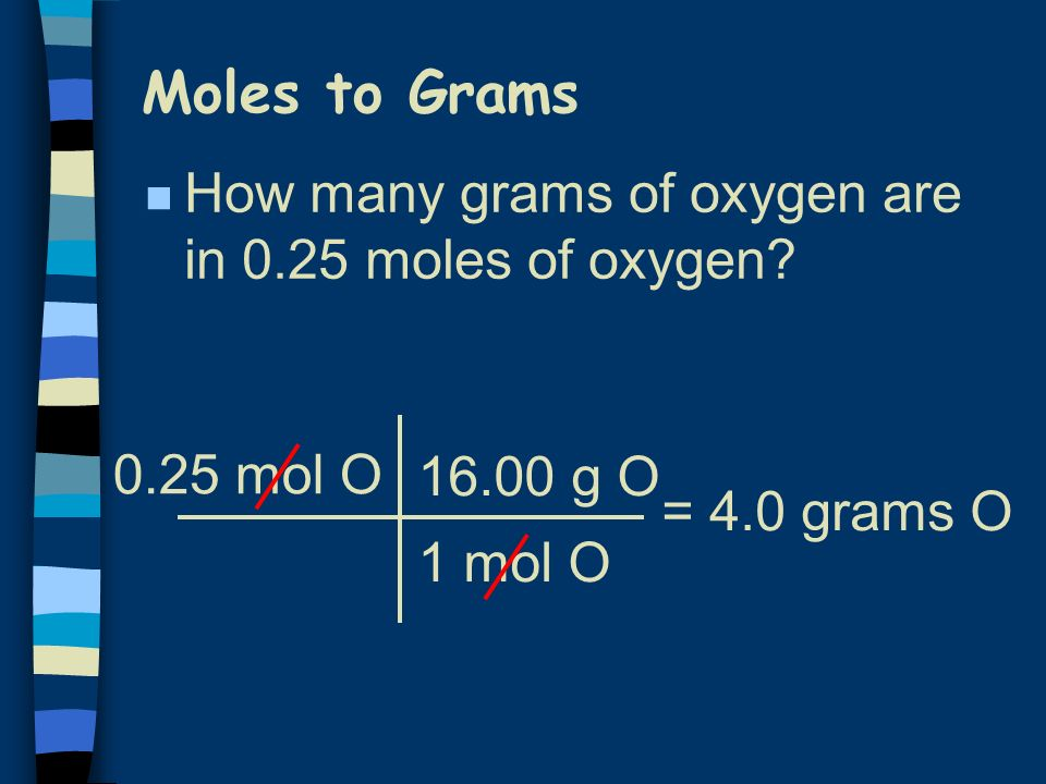 Grams to Moles n How many moles of oxygen are in 85 g of Oxygen.