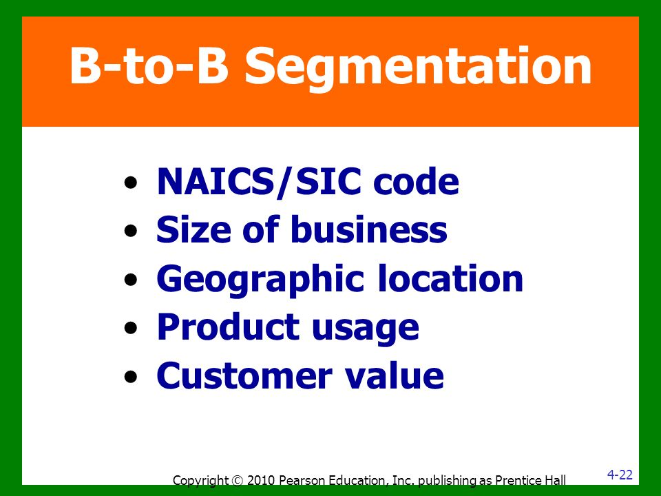 NAICS/SIC code Size of business Geographic location Product usage Customer value Copyright © 2010 Pearson Education, Inc.