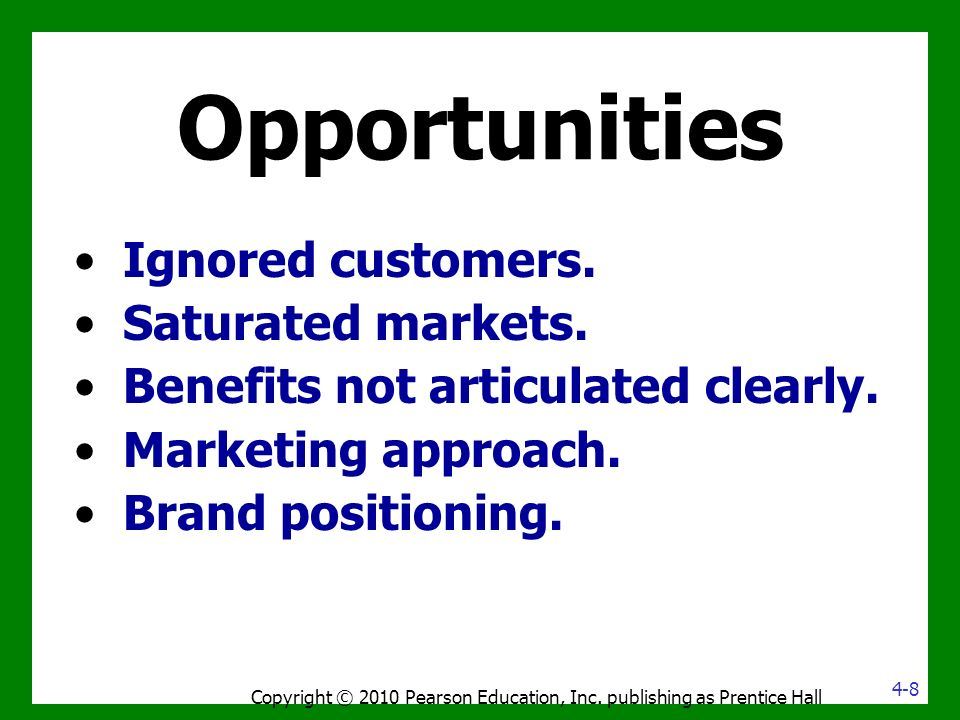 Opportunities Ignored customers. Saturated markets.
