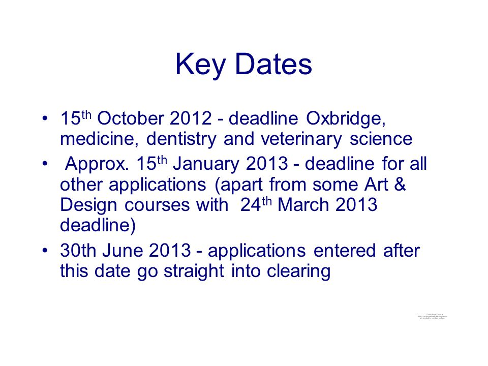 Key Dates 15 th October deadline Oxbridge, medicine, dentistry and veterinary science Approx.