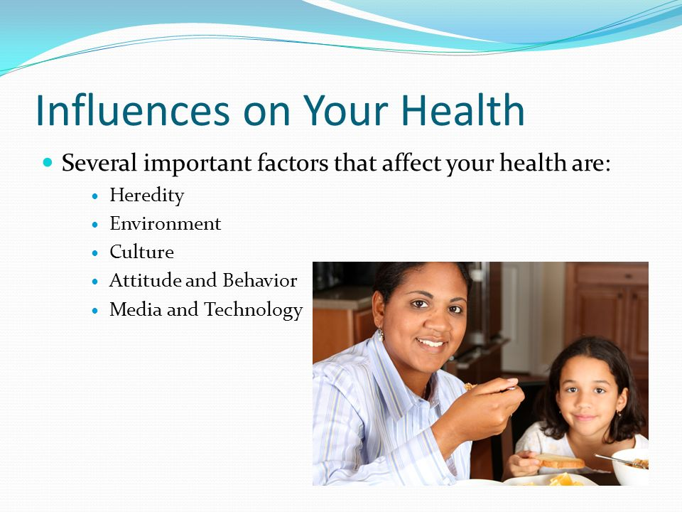 Influences on Your Health Several important factors that affect your health are: Heredity Environment Culture Attitude and Behavior Media and Technology